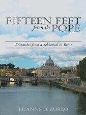 Fifteen Feet from the Pope : Dispatches from a Sabbatical in Rome by Luanne...