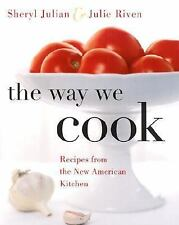 The Way We Cook: Recipes from the New American Kitchen - Julian, Sheryl - Hardco