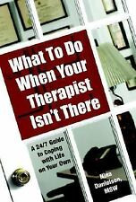 What to Do When Your Therapist Isn't There : A 24/7 Guide to Coping with Life on