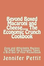 Beyond Boxed Macaroni and Cheese... . the Economic Crunch Cookbook : Easy and...