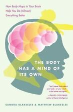 The Body Has a Mind of Its Own : How Body Maps in Your Brain Help You Do...