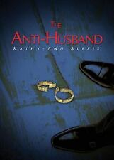 The Anti-Husband by Kathy-Ann Alexis (2015, Paperback)