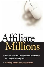 Affiliate Millions: Make a Fortune using Search Marketing on Google and Beyond,