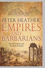 Empires and Barbarians : The Fall of Rome and the Birth of Europe by Peter...