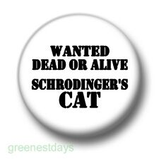 Wanted Dead Or Alive Schroedinger's Cat 1 Inch / 25mm Pin Button Badge Big Bang