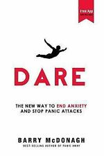 Dare : The New Way to End Anxiety and Stop Panic Attacks by Barry McDonagh...