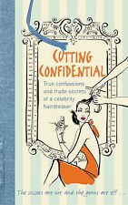 Cutting Confidential: True Confessions and Trade Secrets of a Celebrity Hairdres