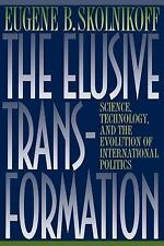 The Elusive Transformation : Science, Technology, and the Evolution of...