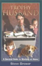 Trophy Husband: A Survival Guide to Working at Home, Brewer, Steve, 0826329209,