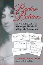 Parlor Politics: In Which the Ladies of Washington Help Build a City and a Gover