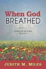 When God Breathed : Looking for the Logos: Book One by Judith M. Miles (2016,...