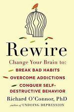 Rewire: Change Your Brain to Break Bad Habits, Overcome Addictions, Co-ExLibrary