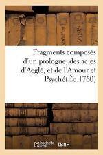 Fragments Composes d'un Prologue, des Actes d'Aegle, et de l'Amour et Psyche...