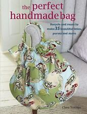 The Perfect Handmade Bag: Recycle and Reuse to Make 35 Beautiful Totes-ExLibrary
