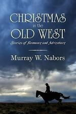 Christmas in the Old West : Stories of Romance and Adventure by Murray W....