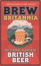 The Strange Rebirth of British Beer - Brew Britannia by Ray Bailey and...