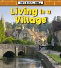 Spilsbury, Richard Living in a Village (Our Local Area) Very Good Book