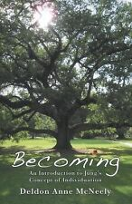 Becoming : An Introduction to Jung's Concept of Individuation by Deldon Anne...