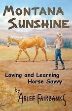 Montana Sunshine : Loving and Learning Horse Savvy (2014, Paperback)