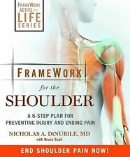 FrameWork for the Shoulder: A 6-Step Plan for Preventing Injury and Ending Pain,