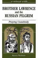 A Retreat With Brother Lawrence and the Russian Pilgrim: Praying Ceaselessly (Re