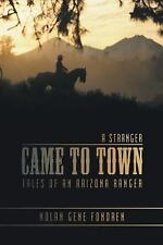 A Stranger Came to Town : Tales of an Arizona Ranger by Nolan Gene Fondren...