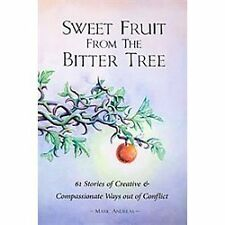 Sweet Fruit from the Bitter Tree: 61 Stories of Creative & Compassionate Ways ou