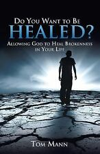 Do You Want to Be Healed? by Tom Mann (2013, Paperback)