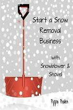 Start a Snow Removal Business : With Snowblower and Shovel by Pippa Pralen...