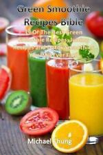 Green Smoothie Recipes Bible: 39 of the Best Green Smoothie Recipes, Juicing...