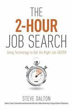 The 2-Hour Job Search : Using Technology to Get the Right Job Faster by Steve...