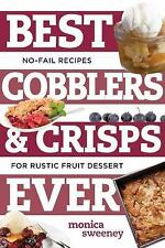 Best Ever: Best Cobblers and Crisps Ever : No-Fail Recipes for Rustic Fruit...