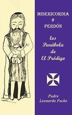 Misericordia y Perdón : Los Parábola de el Pródigo by Len Fecko (2016,...