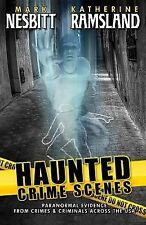 Haunted Crime Scenes : Paranormal Evidence from Crimes and Criminals Across...