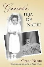 Graciela, Hija de Nadie : In Spanish by Grace Banta (2014, Paperback)