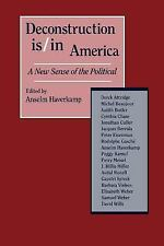 Deconstruction Is/in America : A New Sense of the Political by Anselm...