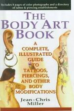 Body Art Book: A Complete, Illustrated Guide to Tattoos, Piercings, and Other Bo