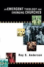 An Emergent Theology for Emerging Churches by Ray S. Anderson (2006, Paperback)