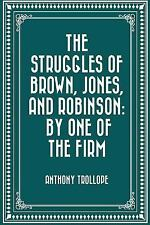 The Struggles of Brown, Jones, and Robinson: by One of the Firm by Anthony...