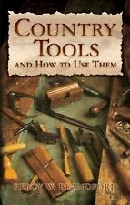 Dover Craft Bks.: Country Tools and How to Use Them by Percy W. Blandford...