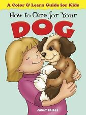 How to Care for Your Dog : A Color and Learn Guide for Kids by Coloring Books...