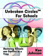 Unbroken Circles for Schools : Restoring Schools One Conflict at a Time by...
