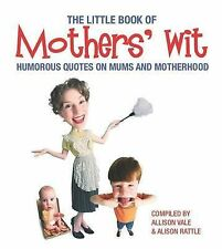 The Little Book of Mothers' Wit by Alison Rattle, Allison Vale (Paperback, 2008)