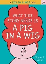 A Pig in a Wig Book: What This Story Needs Is a Pig in a Wig by Emma J....