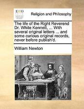 La VITA DEL DIRITTO il reverendo DOTTOR Bianco KENNETT,... con diversi che ORIGINALE