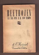 Herriot,BEETHOVEN.LA SUA VITA E IL SUO TEMPO,1947[musica,biografia,opera