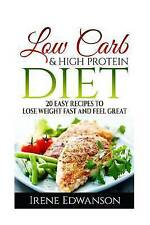 Low Carb & Hight Protein Diet 20 Easy Recipes Lose Weight Fast Feel Great (Low C
