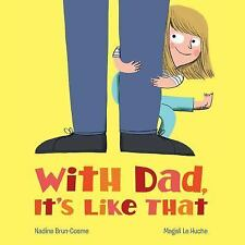 With Dad, It's Like That by Nadine Brun-Cosme (2016, Picture Book)