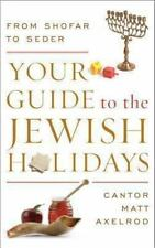 Your Guide to the Jewish Holidays: From Shofar to Seder, Axelrod, Cantor Matt, G