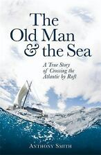 The Old Man and the Sea : A True Story of Crossing the Atlantic by Raft by...